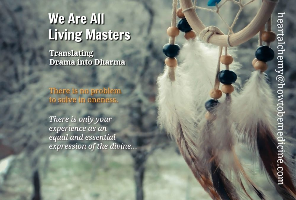 We Are All Living Masters: Translating the Drama Into Dharma