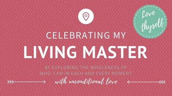 Celebrating my Living Master by exploring the wholeness of who I Am