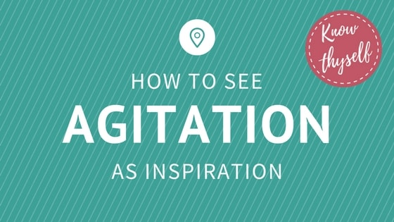 How-To See Agitation as Inspiration
